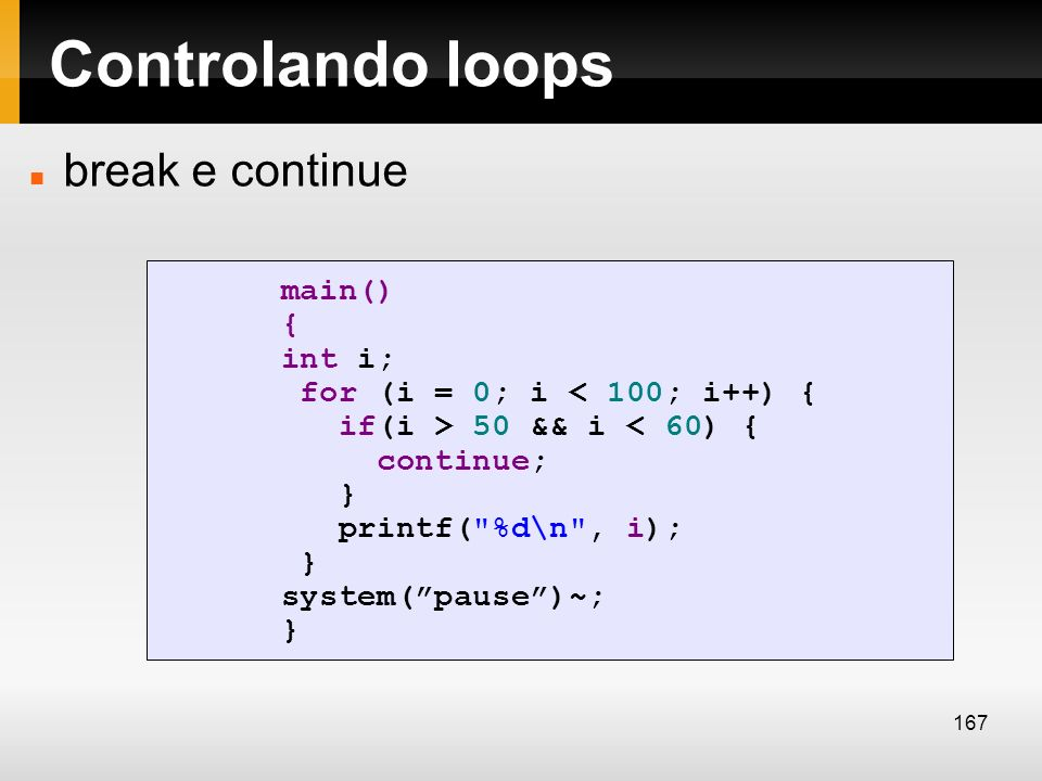 Controlando loops break e continue main() { int i;