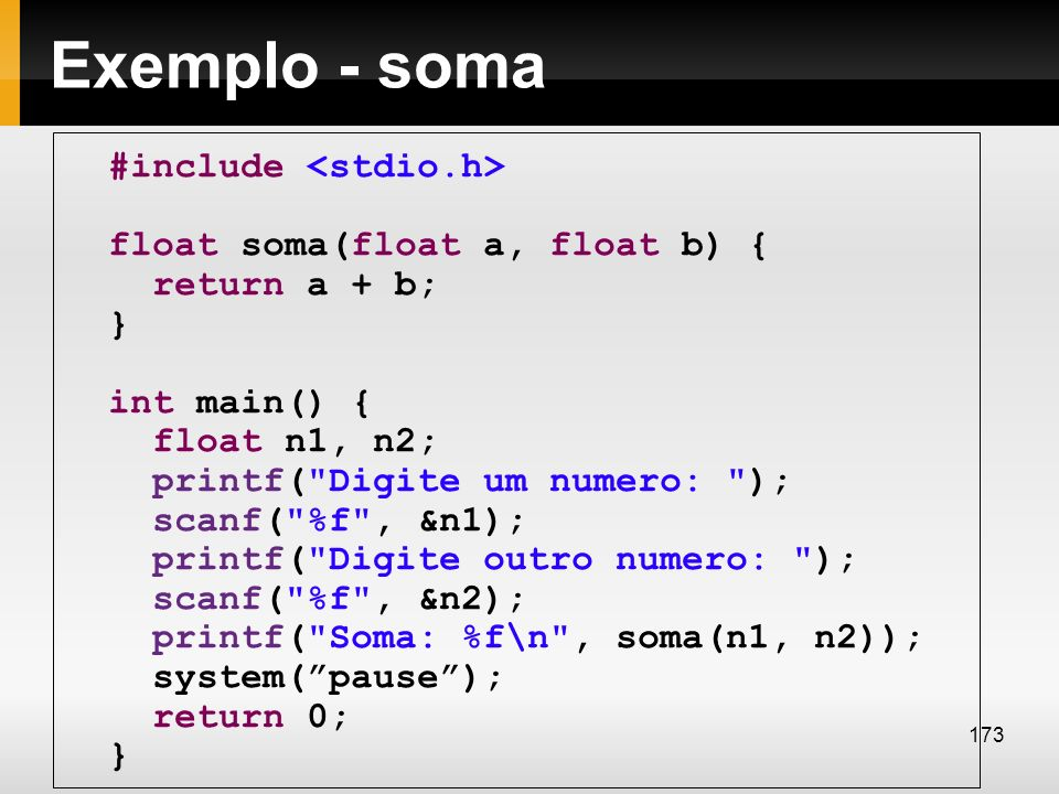 Exemplo - soma #include <stdio.h> float soma(float a, float b) {