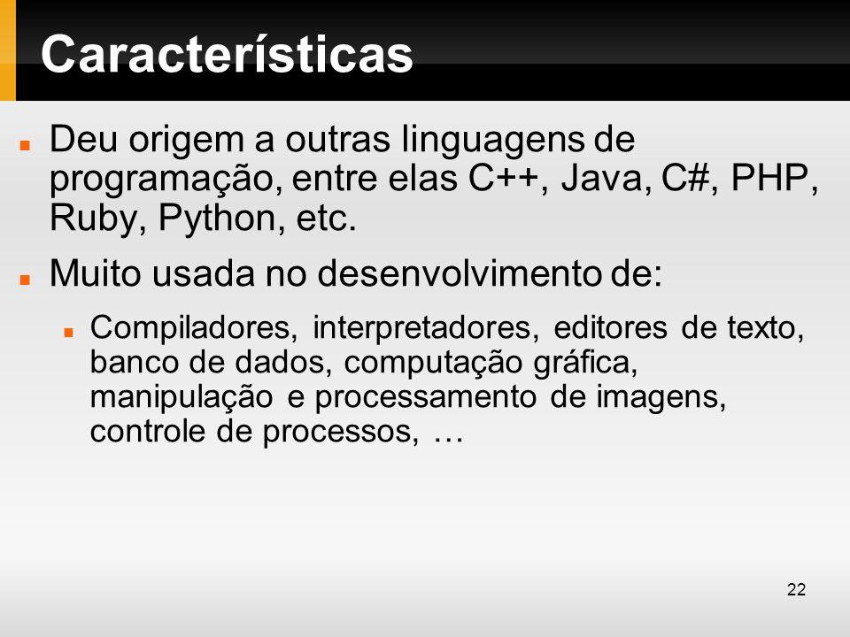 Características Deu origem a outras linguagens de programação, entre elas C++, Java, C#, PHP, Ruby, Python, etc.