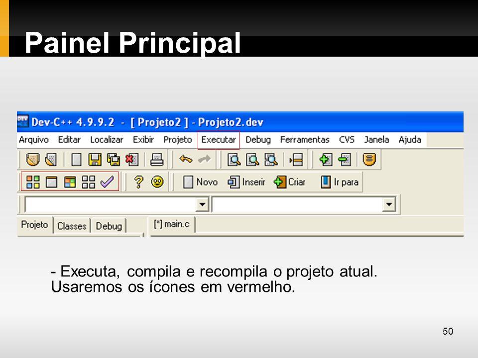 Painel Principal - Executa, compila e recompila o projeto atual. Usaremos os ícones em vermelho.