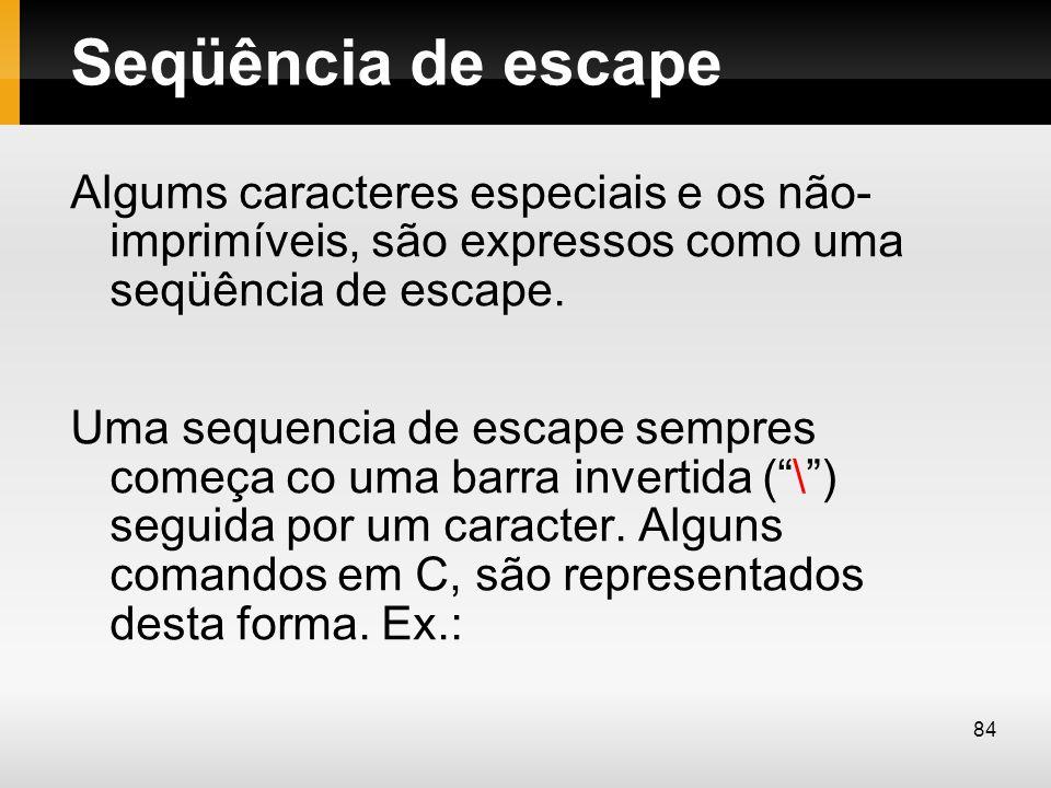 Seqüência de escape Algums caracteres especiais e os não- imprimíveis, são expressos como uma seqüência de escape.