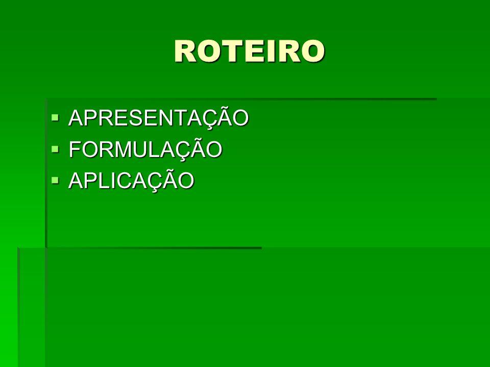 ROTEIRO APRESENTAÇÃO FORMULAÇÃO APLICAÇÃO