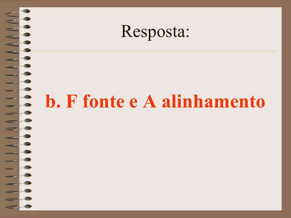 b. F fonte e A alinhamento