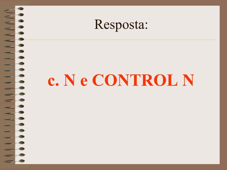 Resposta: c. N e CONTROL N