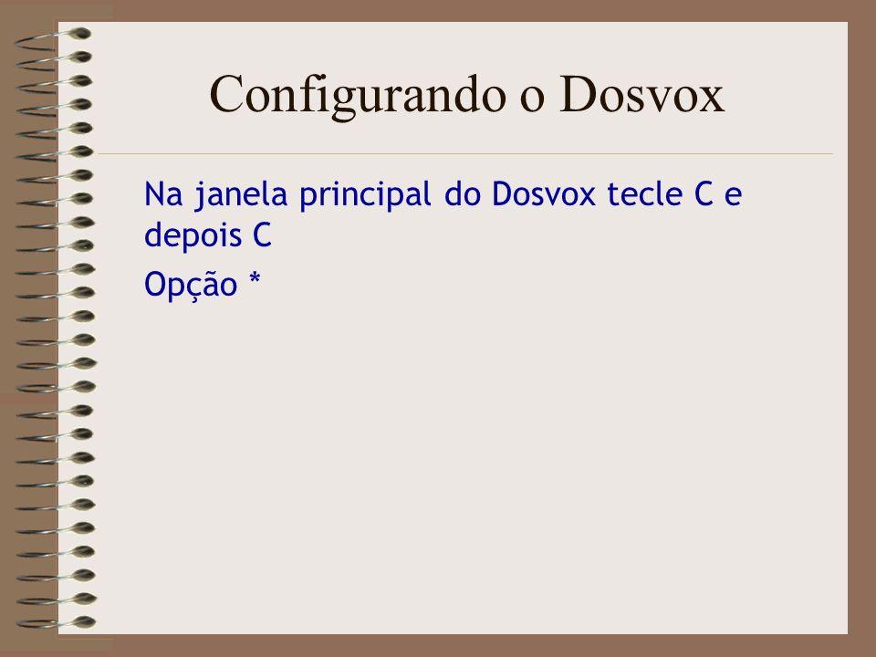 Configurando o Dosvox Na janela principal do Dosvox tecle C e depois C