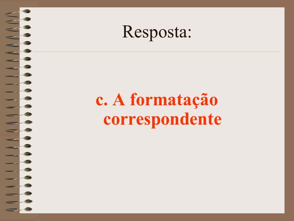 c. A formatação correspondente