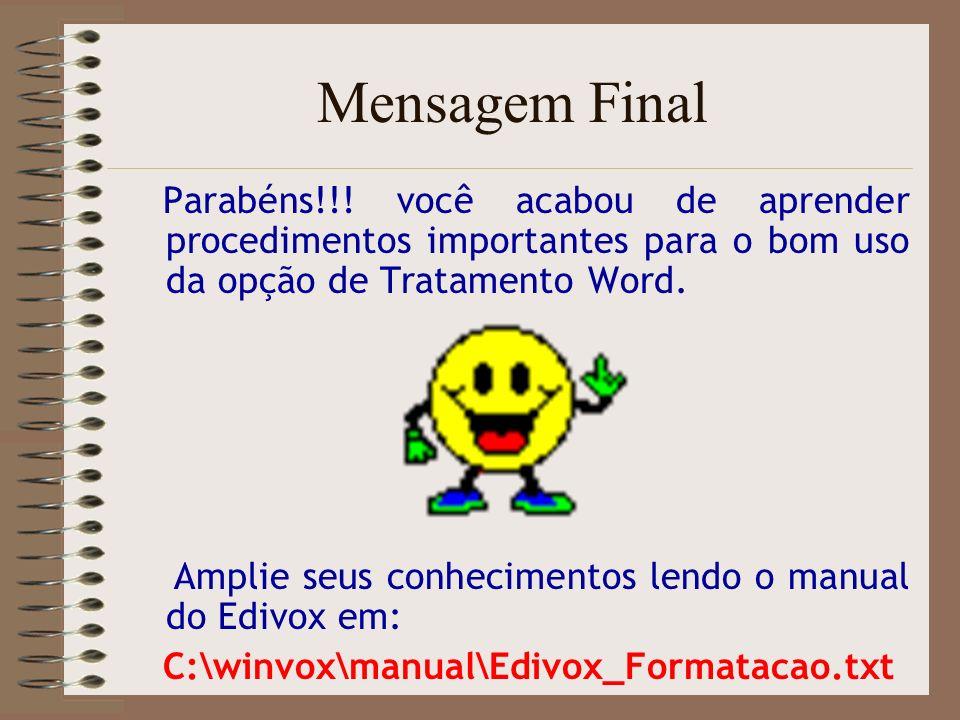 Mensagem Final Parabéns!!! você acabou de aprender procedimentos importantes para o bom uso da opção de Tratamento Word.