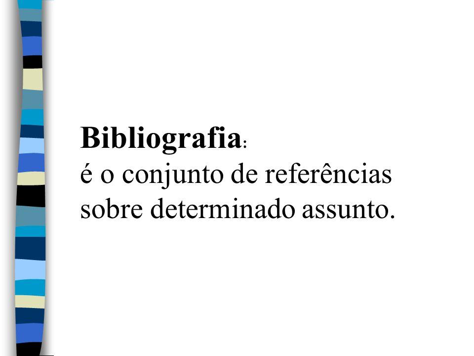 Bibliografia: é o conjunto de referências sobre determinado assunto.