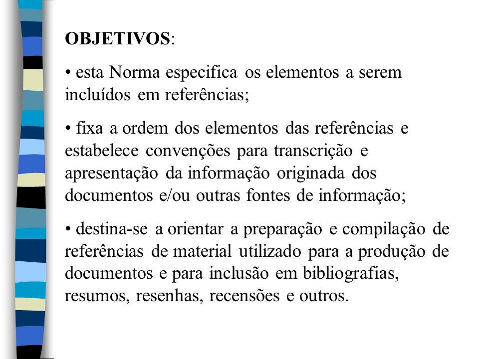 OBJETIVOS:esta Norma especifica os elementos a serem incluídos em referências;
