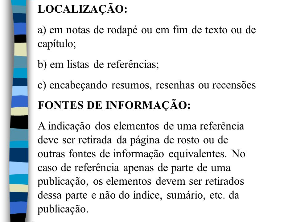 LOCALIZAÇÃO:a) em notas de rodapé ou em fim de texto ou de capítulo; b) em listas de referências; c) encabeçando resumos, resenhas ou recensões.