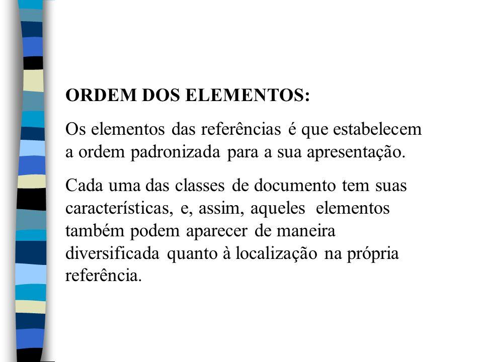 ORDEM DOS ELEMENTOS: Os elementos das referências é que estabelecem a ordem padronizada para a sua apresentação.