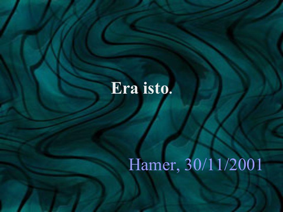 Era isto. Hamer, 30/11/2001