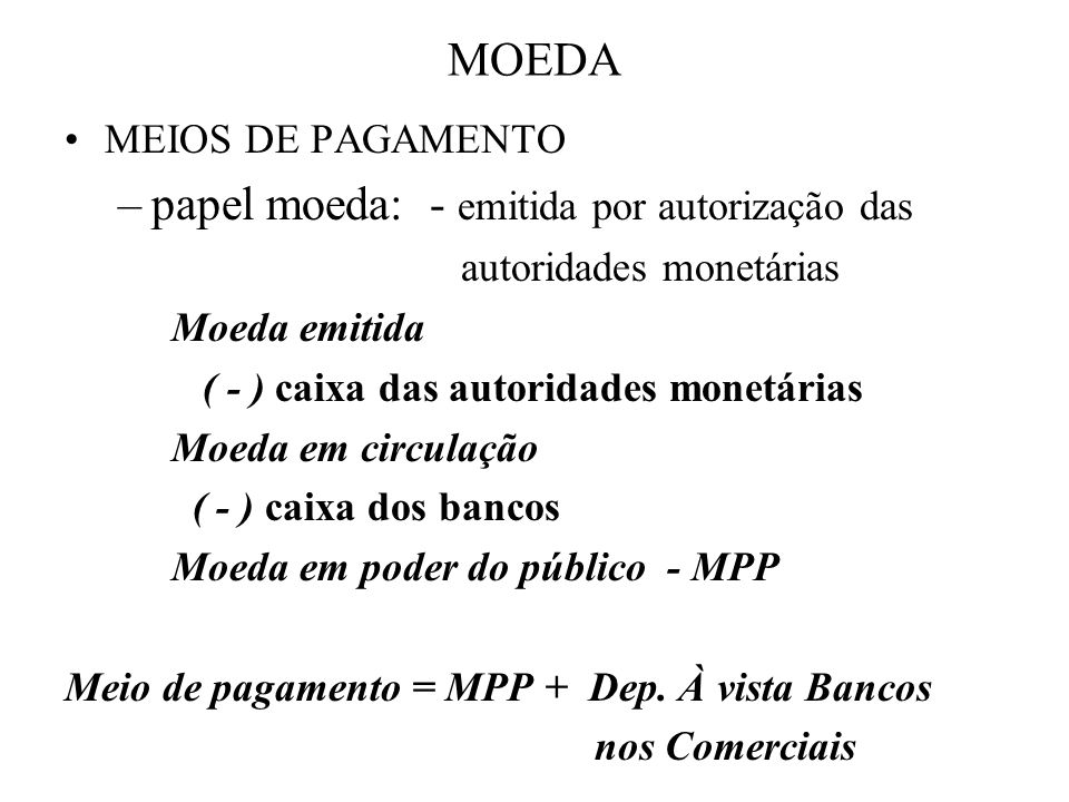 papel moeda: - emitida por autorização das