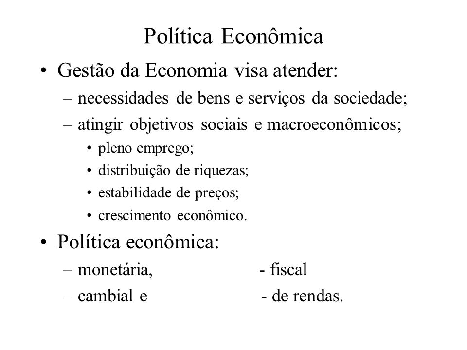 Política Econômica Gestão da Economia visa atender: