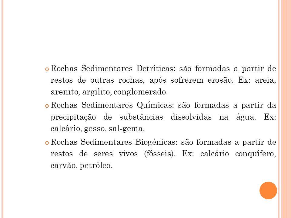 Rochas Sedimentares Detríticas: são formadas a partir de restos de outras rochas, após sofrerem erosão. Ex: areia, arenito, argilito, conglomerado.