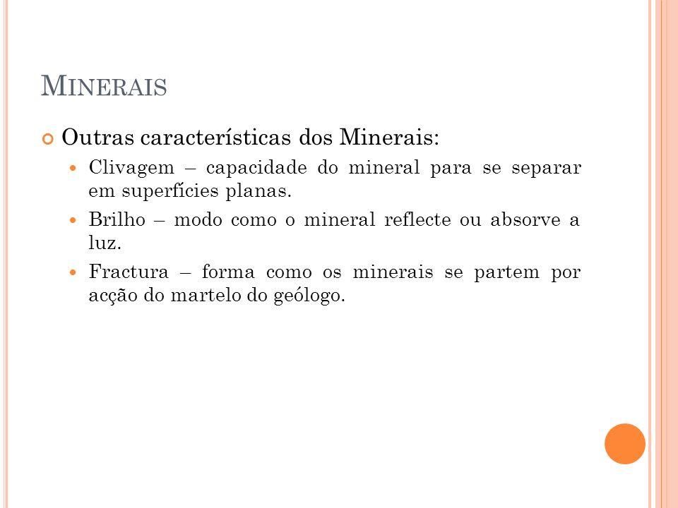 Minerais Outras características dos Minerais:
