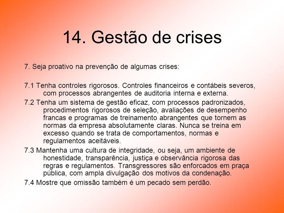 14. Gestão de crises 7. Seja proativo na prevenção de algumas crises: