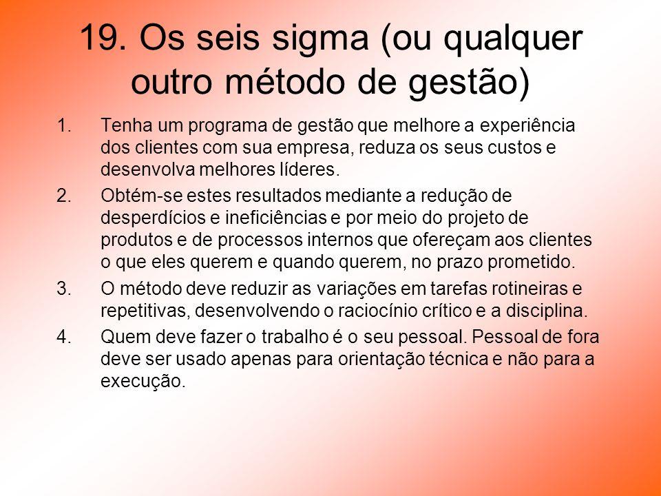 19. Os seis sigma (ou qualquer outro método de gestão)