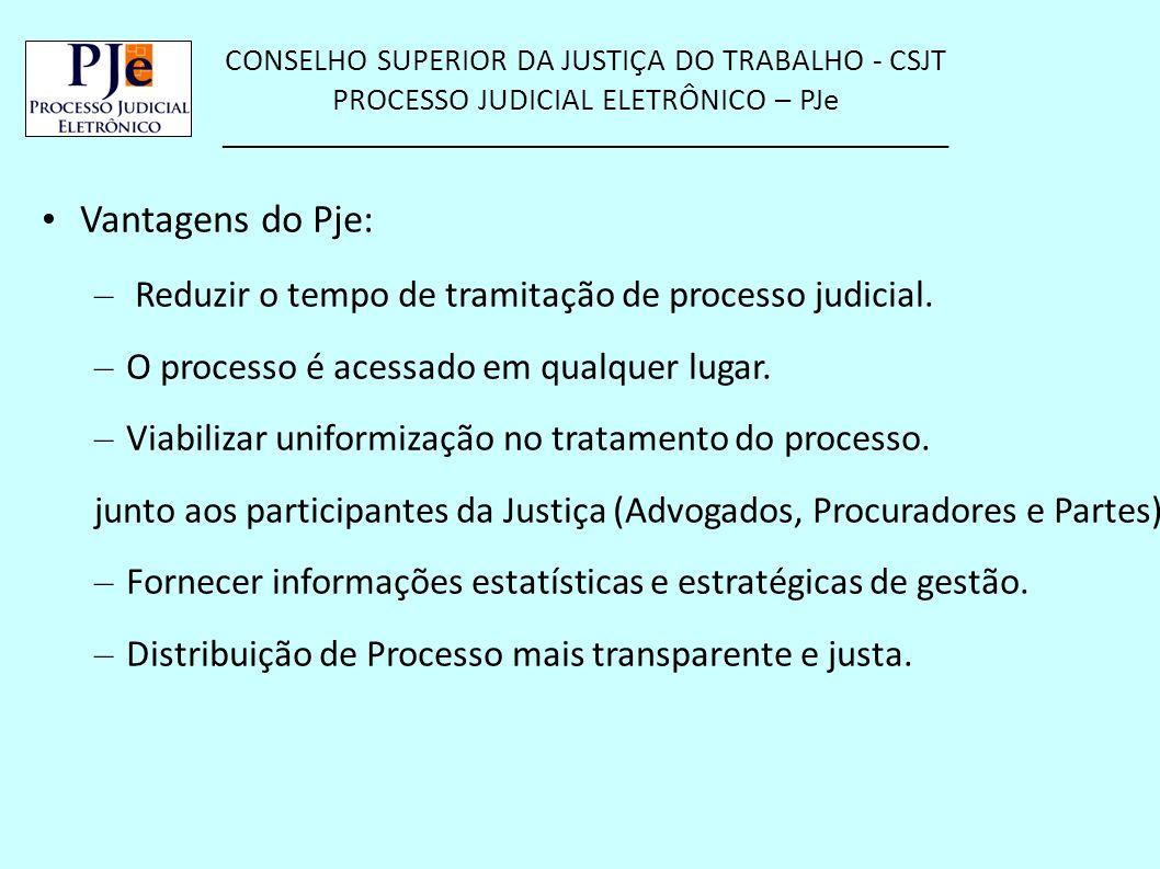 Vantagens do Pje: Reduzir o tempo de tramitação de processo judicial.