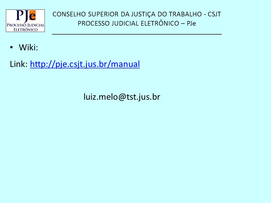 Wiki: Link: http://pje.csjt.jus.br/manual luiz.melo@tst.jus.br