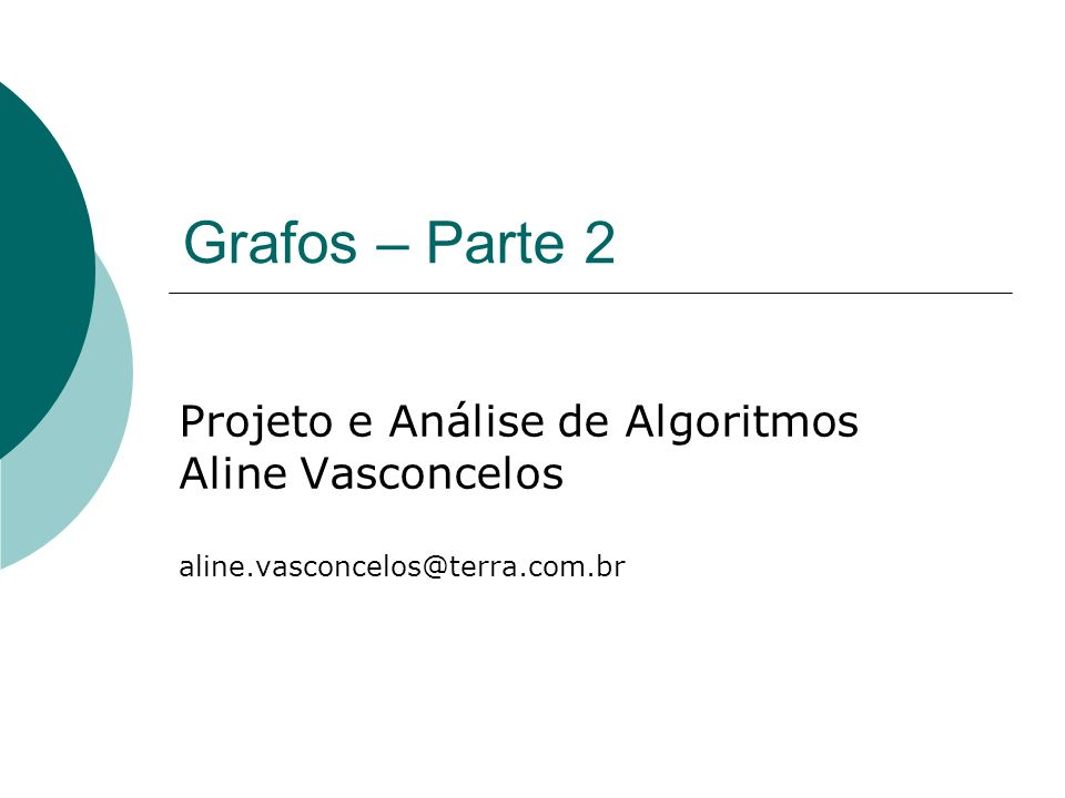 Grafos – Parte 2 Projeto e Análise de Algoritmos Aline Vasconcelos