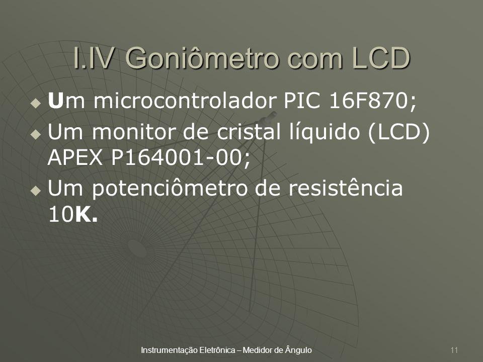 I.IV Goniômetro com LCD Um microcontrolador PIC 16F870;