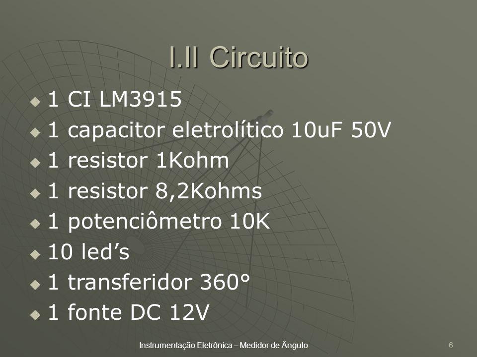 I.II Circuito 1 CI LM3915 1 capacitor eletrolítico 10uF 50V