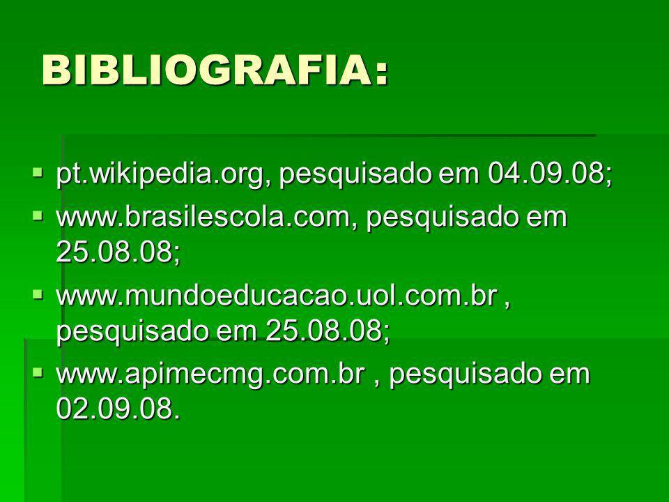 BIBLIOGRAFIA : pt.wikipedia.org, pesquisado em 04.09.08;