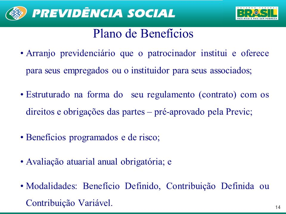 Plano de BenefíciosArranjo previdenciário que o patrocinador institui e oferece para seus empregados ou o instituidor para seus associados;