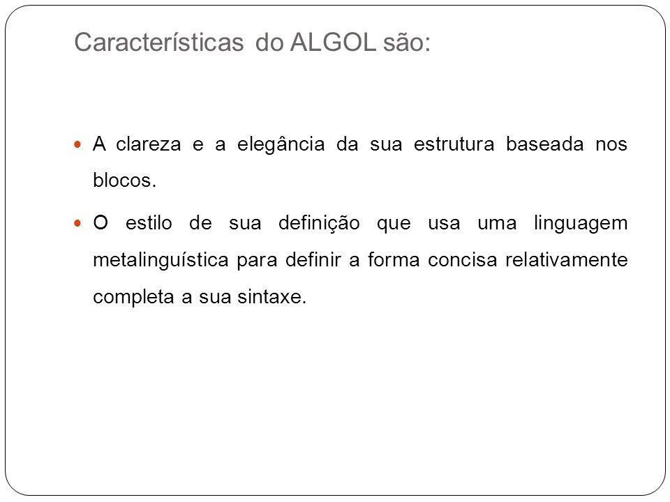 Características do ALGOL são: