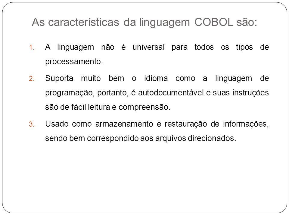 As características da linguagem COBOL são: