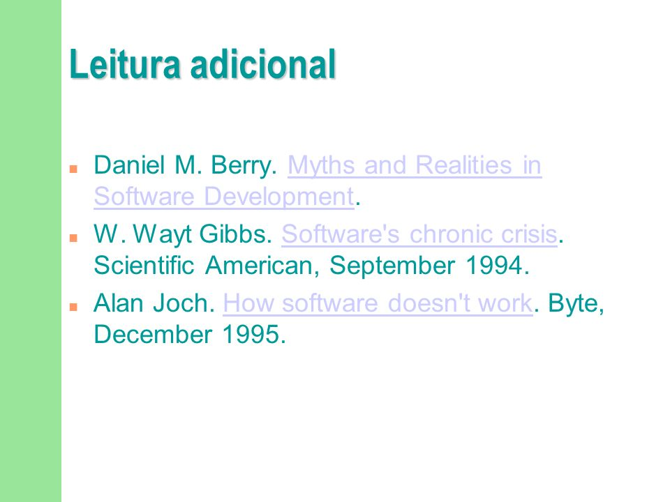 Leitura adicionalDaniel M. Berry. Myths and Realities in Software Development.