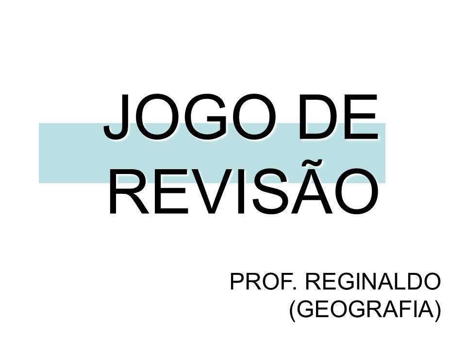 JOGO DE REVISÃO PROF. REGINALDO (GEOGRAFIA)