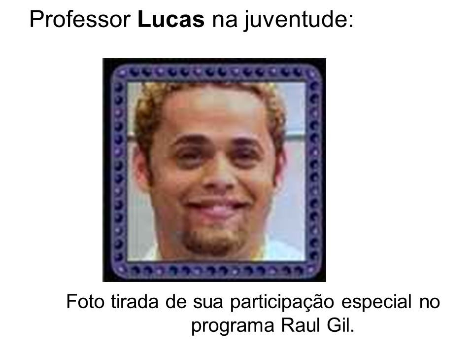 Professor Lucas na juventude: