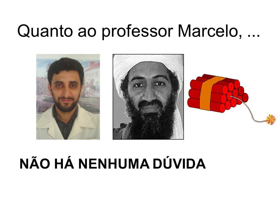 Quanto ao professor Marcelo, ...