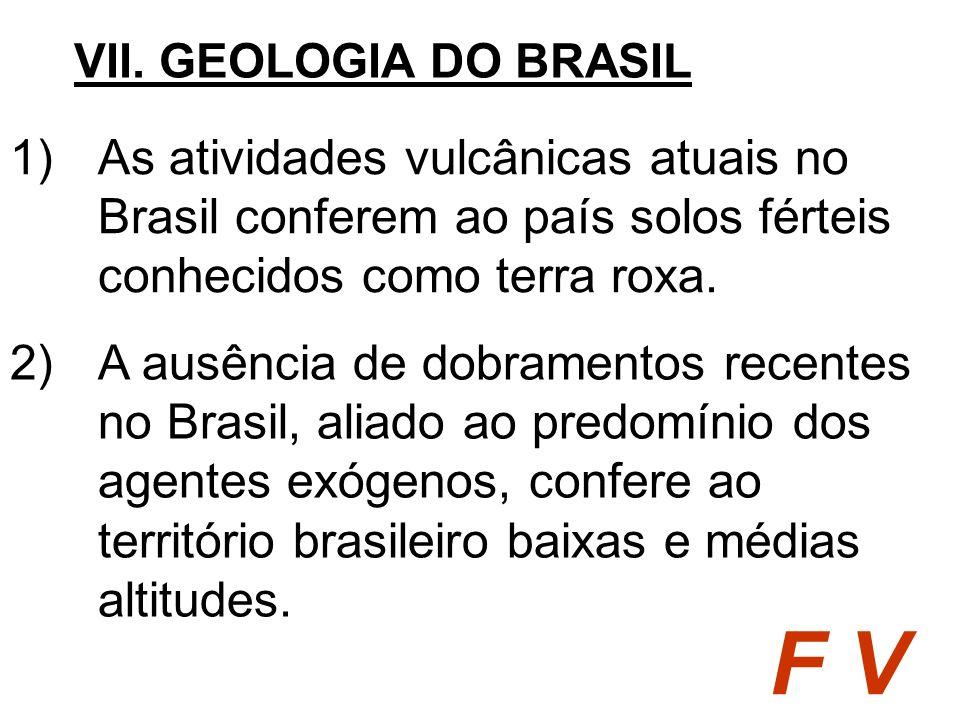 VII. GEOLOGIA DO BRASIL As atividades vulcânicas atuais no Brasil conferem ao país solos férteis conhecidos como terra roxa.