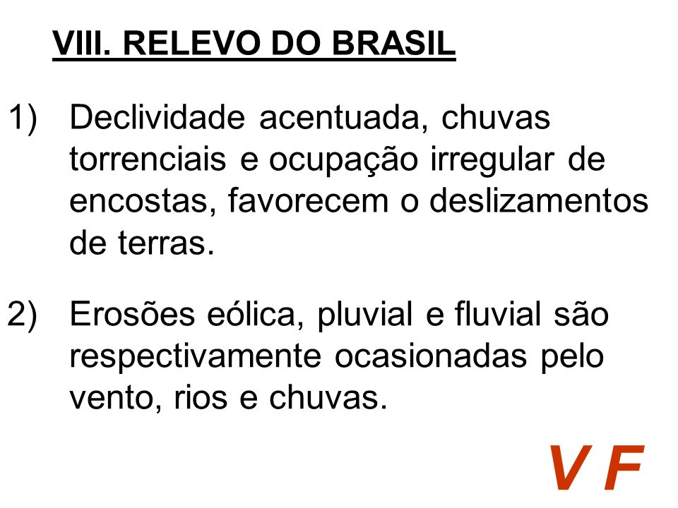 VIII. RELEVO DO BRASIL Declividade acentuada, chuvas torrenciais e ocupação irregular de encostas, favorecem o deslizamentos de terras.