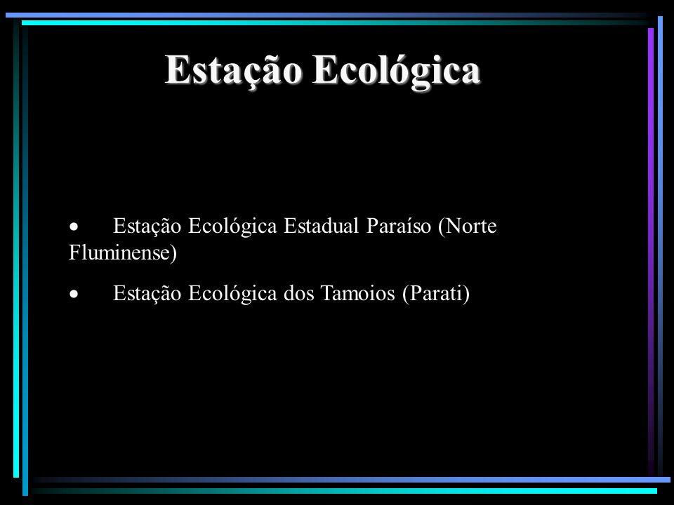 Estação Ecológica · Estação Ecológica Estadual Paraíso (Norte Fluminense) · Estação Ecológica dos Tamoios (Parati)