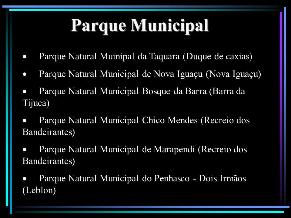 Parque Municipal · Parque Natural Muinipal da Taquara (Duque de caxias) · Parque Natural Municipal de Nova Iguaçu (Nova Iguaçu)