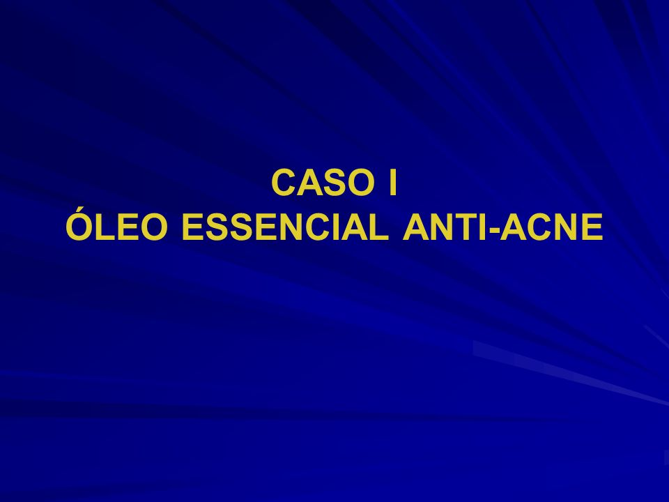 CASO I ÓLEO ESSENCIAL ANTI-ACNE