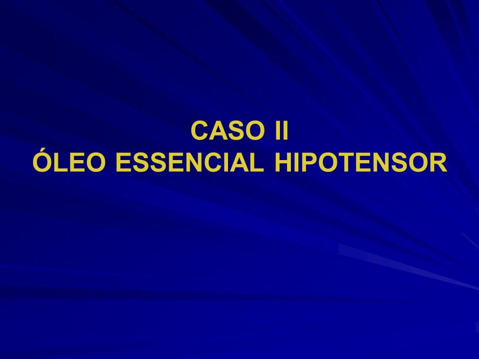 CASO II ÓLEO ESSENCIAL HIPOTENSOR