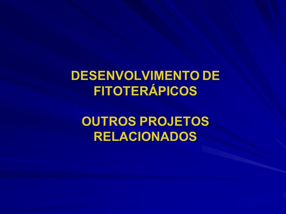 DESENVOLVIMENTO DE FITOTERÁPICOS OUTROS PROJETOS RELACIONADOS