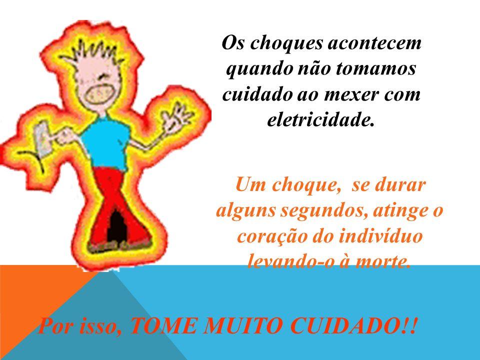Por isso, TOME MUITO CUIDADO!!
