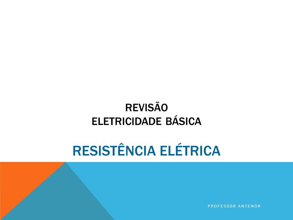Revisão Eletricidade básica RESISTÊNCIA ELÉTRICA