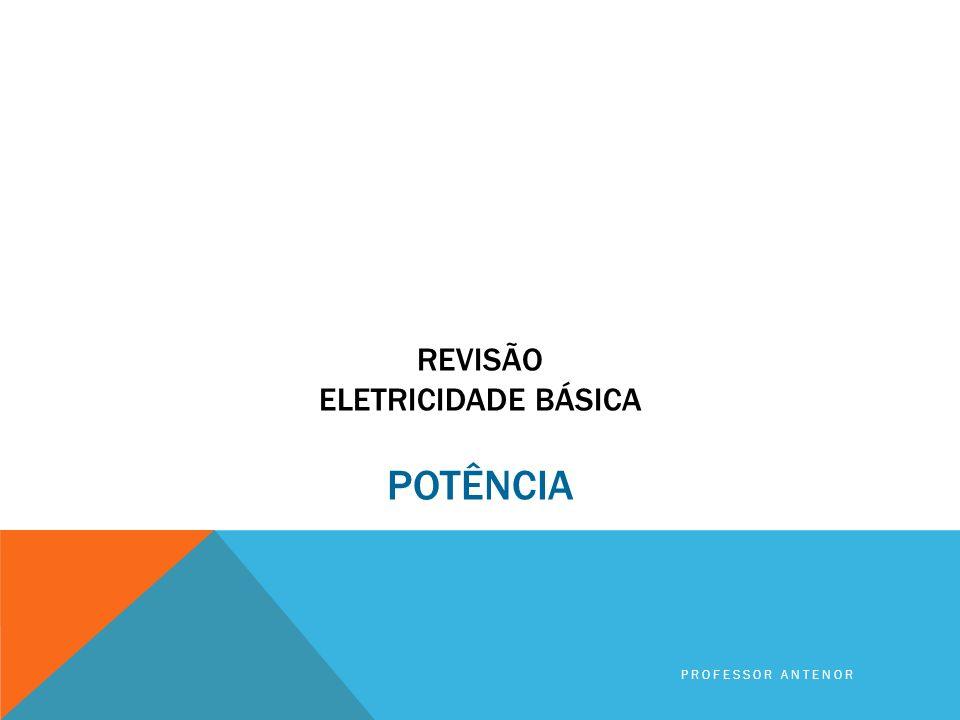 Revisão Eletricidade básica POTÊNCIA