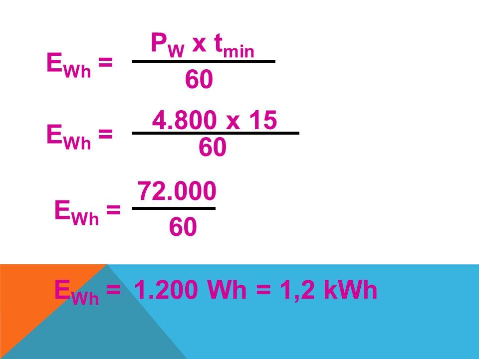 PW x tmin EWh = 60 4.800 x 15 EWh = 60 72.000 EWh = 60 EWh = 1.200 Wh = 1,2 kWh