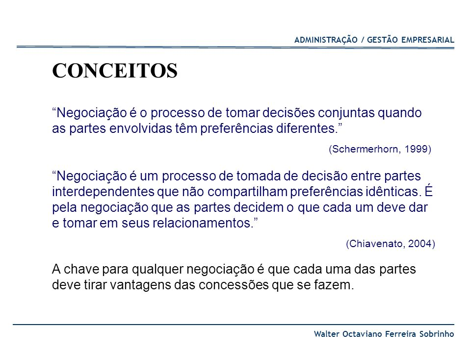 CONCEITOS Negociação é o processo de tomar decisões conjuntas quando as partes envolvidas têm preferências diferentes.
