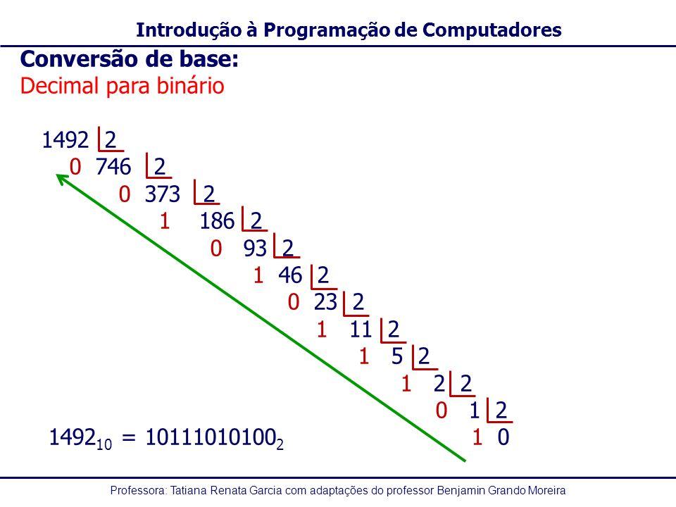 Conversão de base: Decimal para binário. 1492 2. 0 746 2. 0 373 2. 1 186 2. 0 93 2.