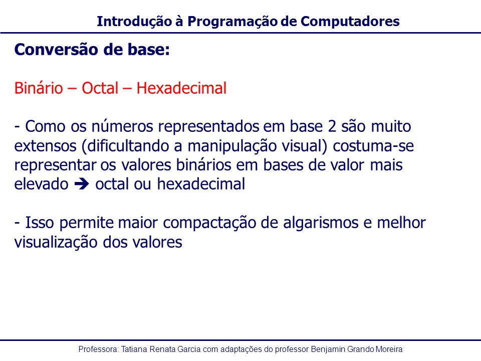 Conversão de base: Binário – Octal – Hexadecimal.