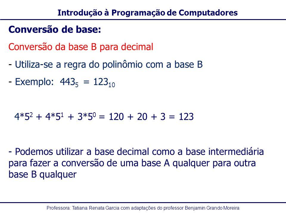 Conversão de base: Conversão da base B para decimal. Utiliza-se a regra do polinômio com a base B.